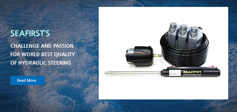 SEAFIRST'S Challange and passion for world best quality of hydraulic steering